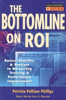 The Bottom Line on ROI: Basics, Benefits, & Barriers to Measuring Training & Performance Improvement артикул 112d.